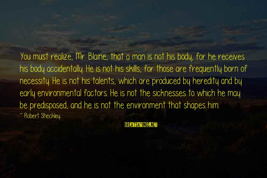 Anger Destroys Sayings By Robert Sheckley: You must realize, Mr. Blaine, that a man is not his body, for he receives