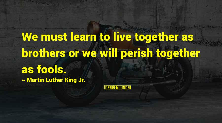 Anger Management With Images Sayings By Martin Luther King Jr.: We must learn to live together as brothers or we will perish together as fools.