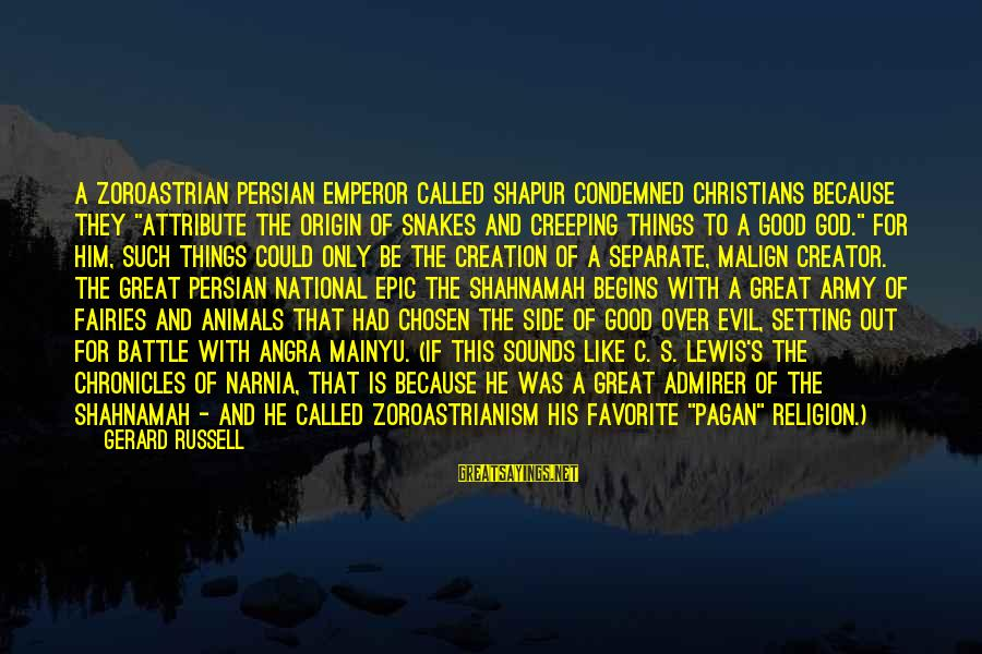 """Angra Sayings By Gerard Russell: A Zoroastrian Persian emperor called Shapur condemned Christians because they """"attribute the origin of snakes"""