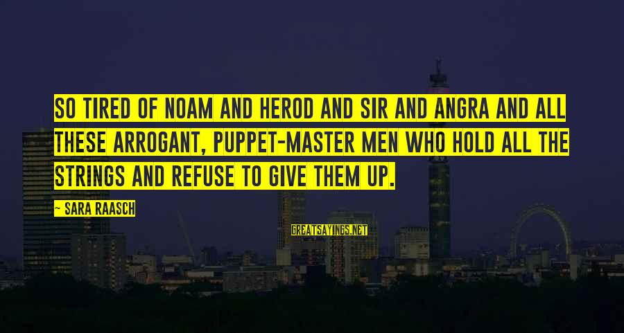 Angra Sayings By Sara Raasch: So tired of Noam and Herod and Sir and Angra and all these arrogant, puppet-master