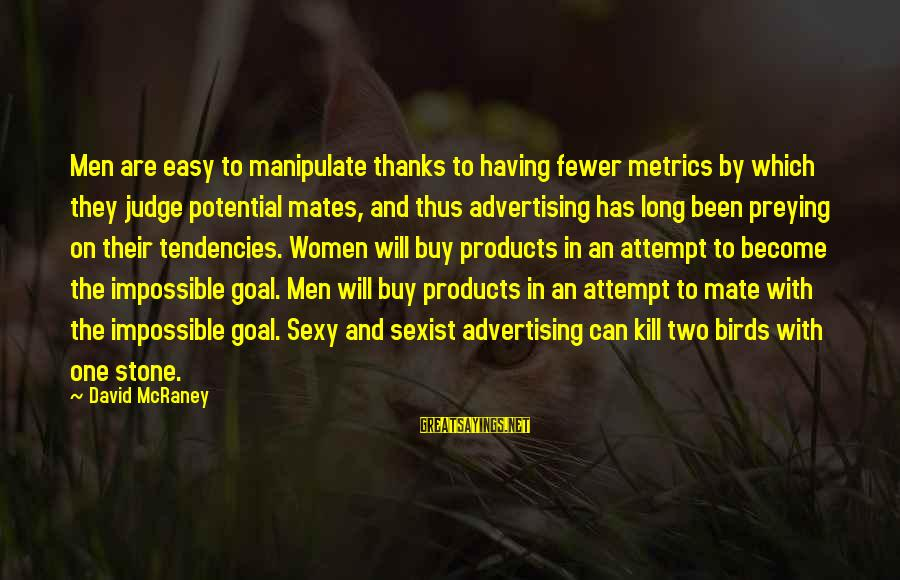 Angriest Sayings By David McRaney: Men are easy to manipulate thanks to having fewer metrics by which they judge potential