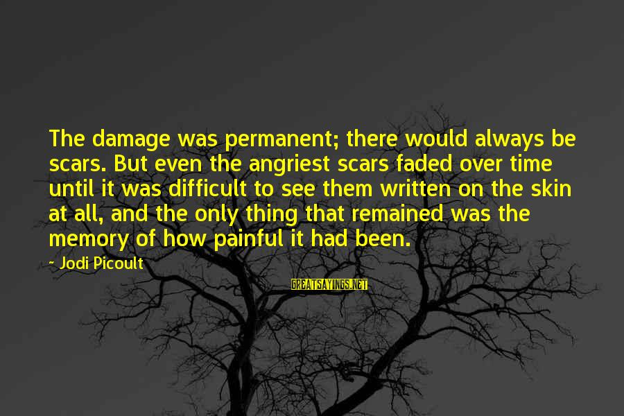 Angriest Sayings By Jodi Picoult: The damage was permanent; there would always be scars. But even the angriest scars faded