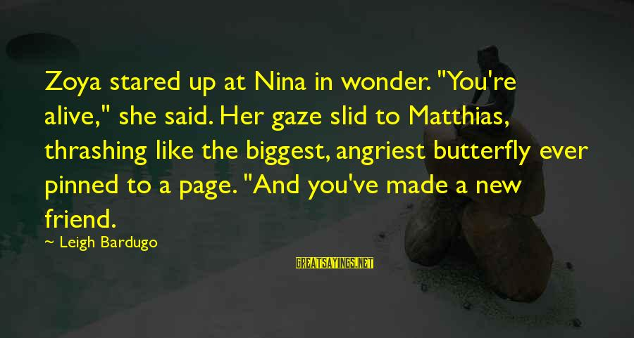 "Angriest Sayings By Leigh Bardugo: Zoya stared up at Nina in wonder. ""You're alive,"" she said. Her gaze slid to"