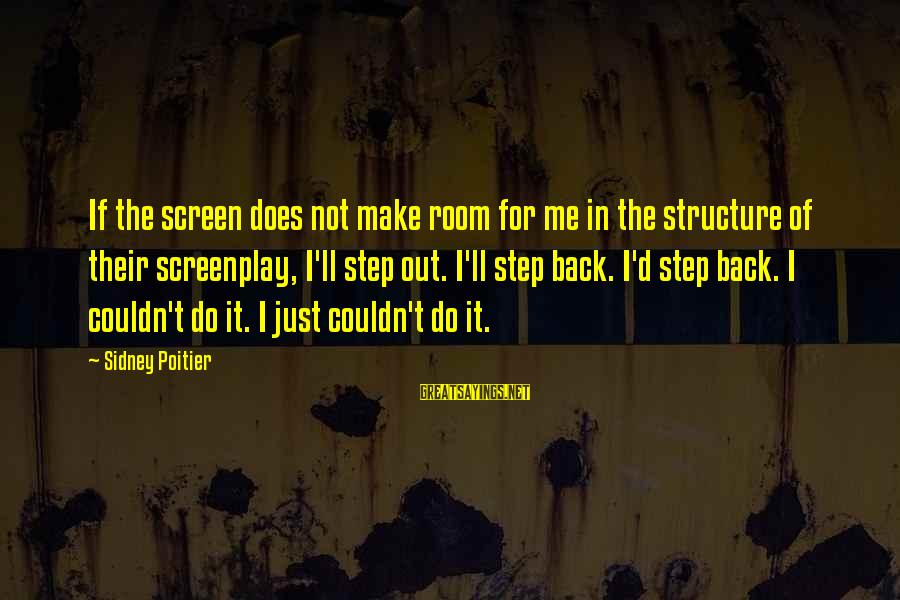 Angriest Sayings By Sidney Poitier: If the screen does not make room for me in the structure of their screenplay,