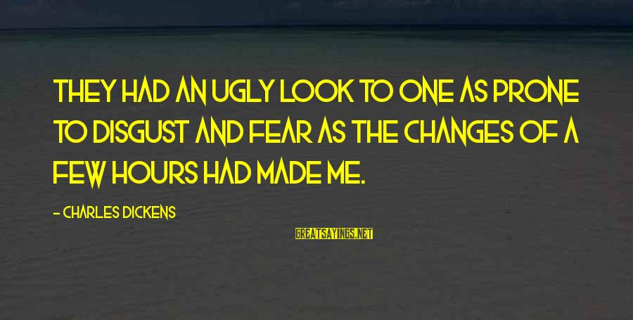 Animai Sayings By Charles Dickens: They had an ugly look to one as prone to disgust and fear as the
