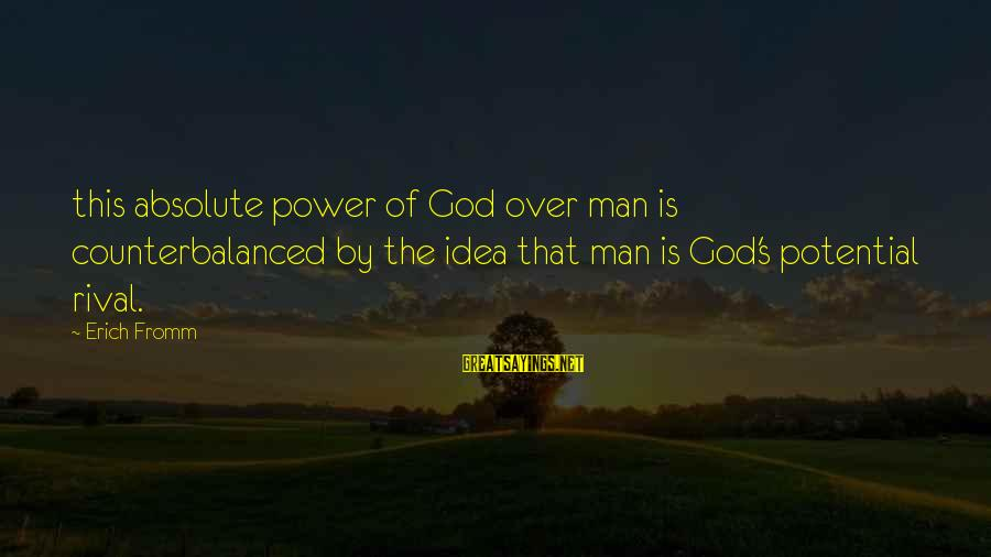 Animai Sayings By Erich Fromm: this absolute power of God over man is counterbalanced by the idea that man is