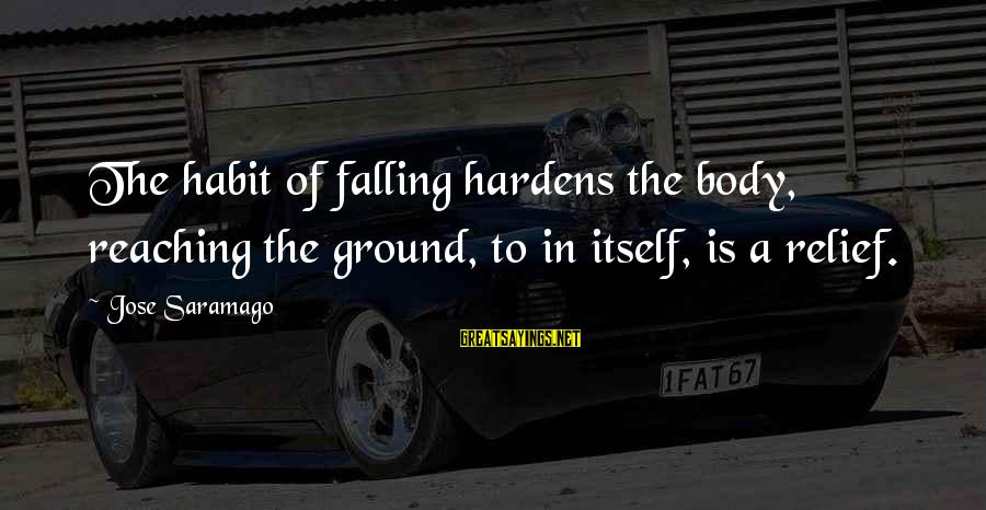 Animai Sayings By Jose Saramago: The habit of falling hardens the body, reaching the ground, to in itself, is a