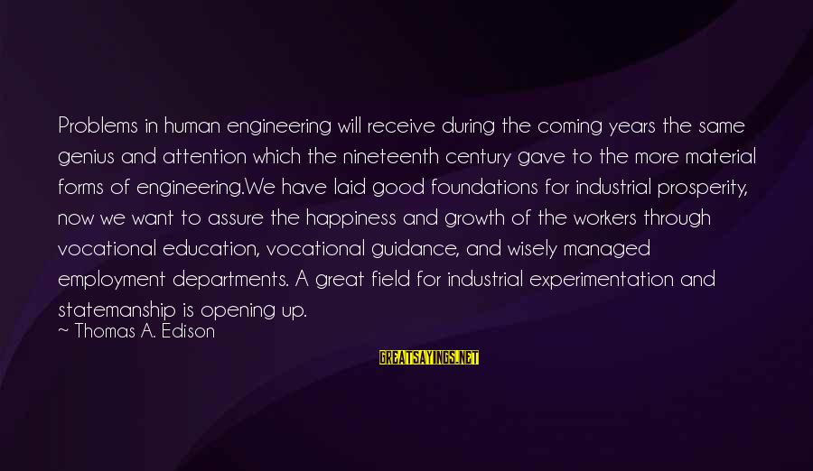 Animai Sayings By Thomas A. Edison: Problems in human engineering will receive during the coming years the same genius and attention