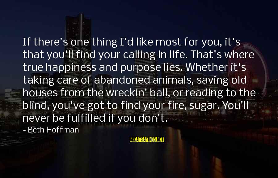 Animals And Happiness Sayings By Beth Hoffman: If there's one thing I'd like most for you, it's that you'll find your calling