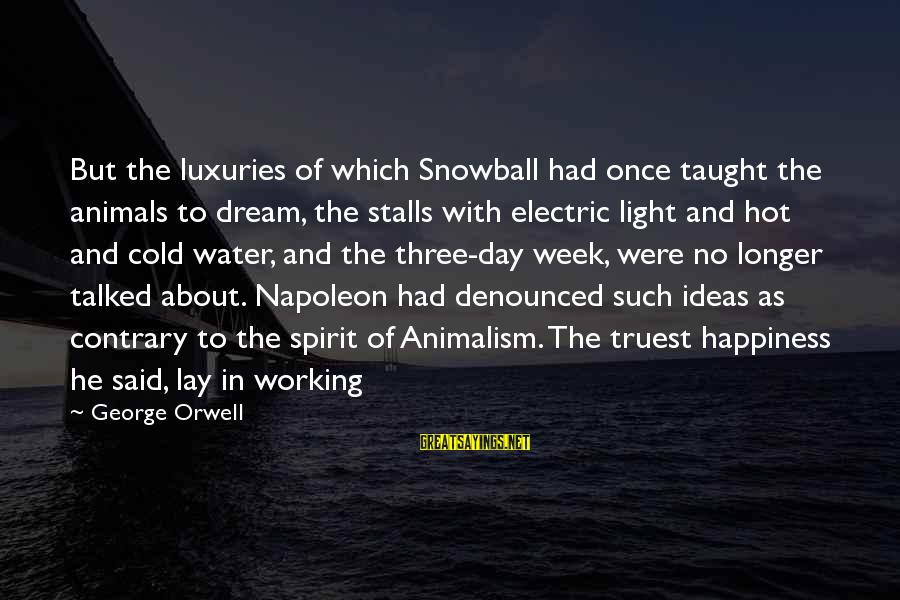 Animals And Happiness Sayings By George Orwell: But the luxuries of which Snowball had once taught the animals to dream, the stalls