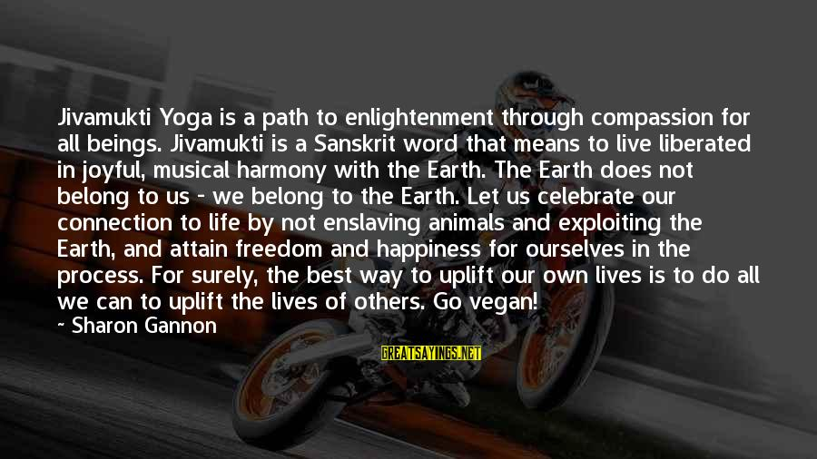 Animals And Happiness Sayings By Sharon Gannon: Jivamukti Yoga is a path to enlightenment through compassion for all beings. Jivamukti is a