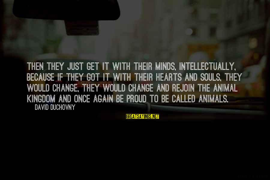 Animals And Souls Sayings By David Duchovny: Then they just get it with their minds, intellectually, because if they got it with
