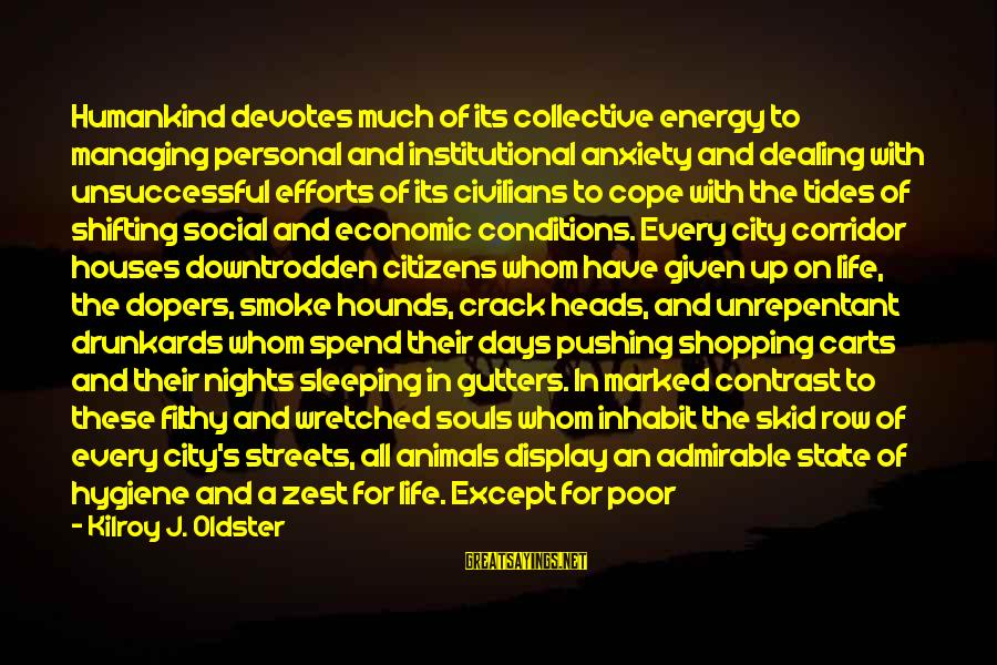 Animals And Souls Sayings By Kilroy J. Oldster: Humankind devotes much of its collective energy to managing personal and institutional anxiety and dealing