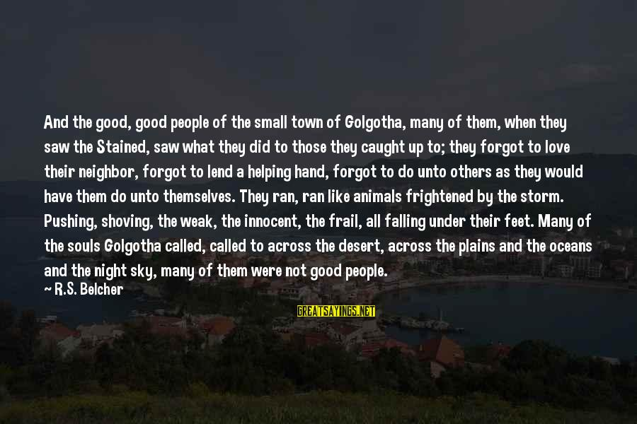 Animals And Souls Sayings By R.S. Belcher: And the good, good people of the small town of Golgotha, many of them, when