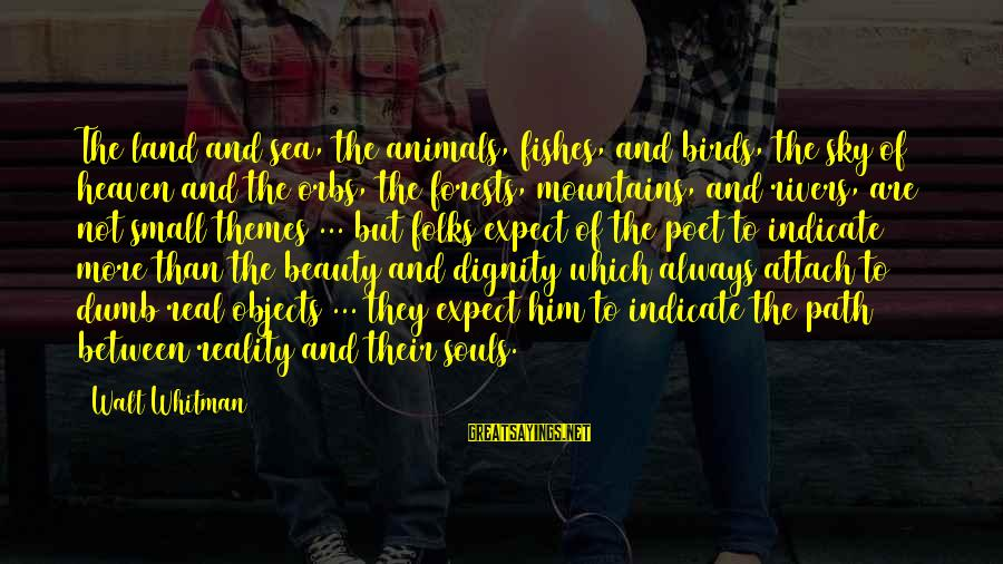 Animals And Souls Sayings By Walt Whitman: The land and sea, the animals, fishes, and birds, the sky of heaven and the
