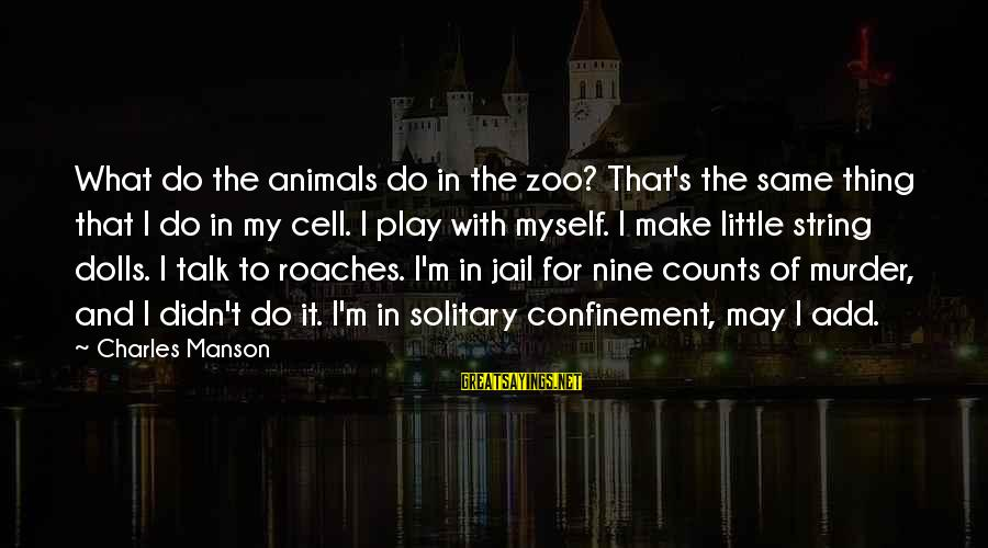 Animals In Zoos Sayings By Charles Manson: What do the animals do in the zoo? That's the same thing that I do