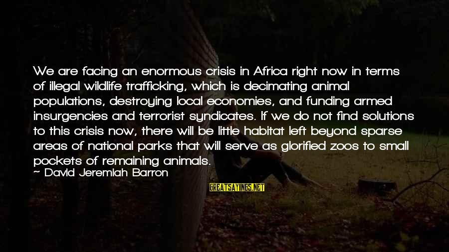 Animals In Zoos Sayings By David Jeremiah Barron: We are facing an enormous crisis in Africa right now in terms of illegal wildlife