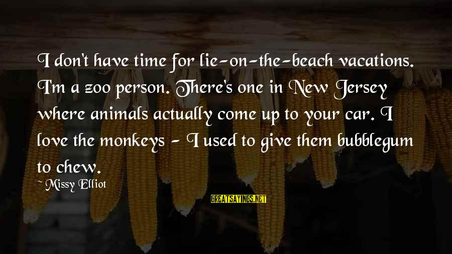 Animals In Zoos Sayings By Missy Elliot: I don't have time for lie-on-the-beach vacations. I'm a zoo person. There's one in New