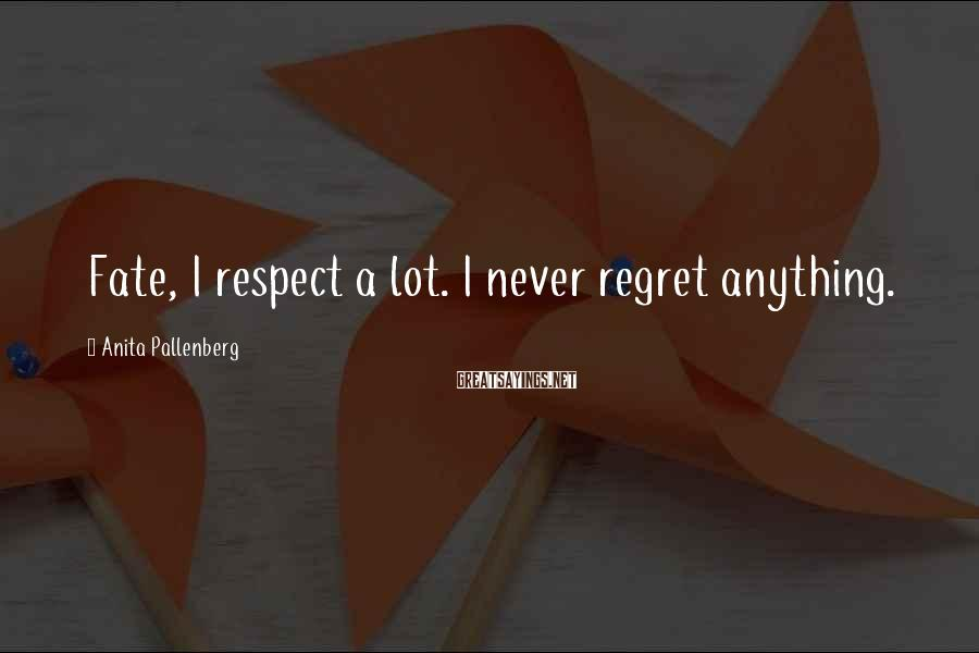 Anita Pallenberg Sayings: Fate, I respect a lot. I never regret anything.