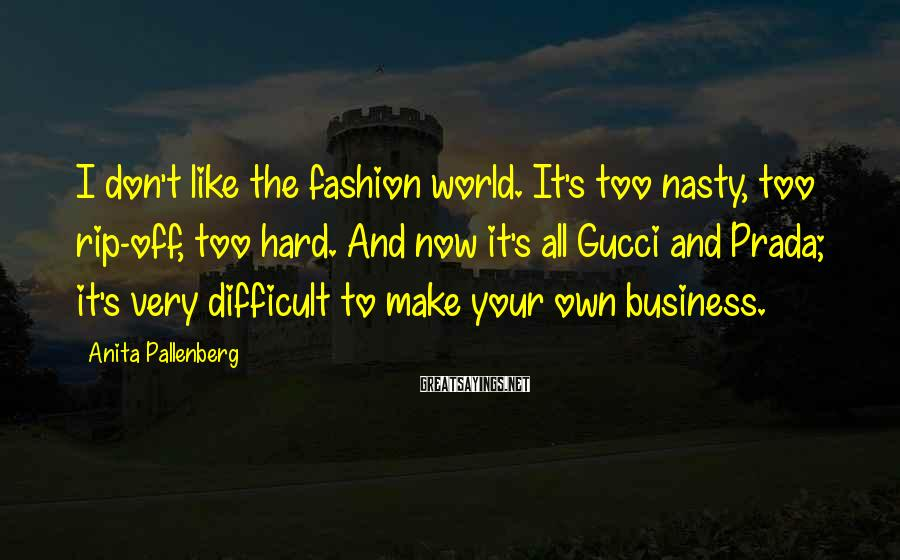 Anita Pallenberg Sayings: I don't like the fashion world. It's too nasty, too rip-off, too hard. And now