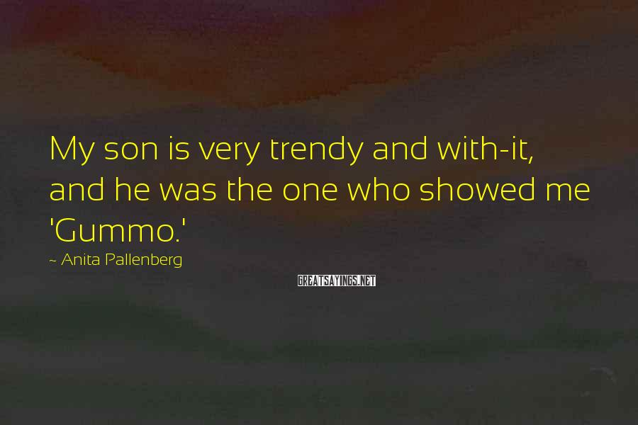 Anita Pallenberg Sayings: My son is very trendy and with-it, and he was the one who showed me