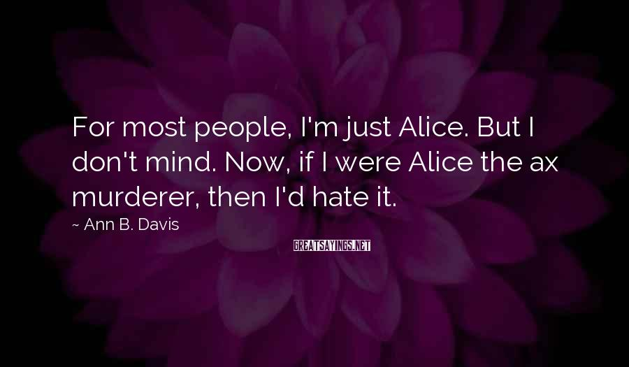 Ann B. Davis Sayings: For most people, I'm just Alice. But I don't mind. Now, if I were Alice