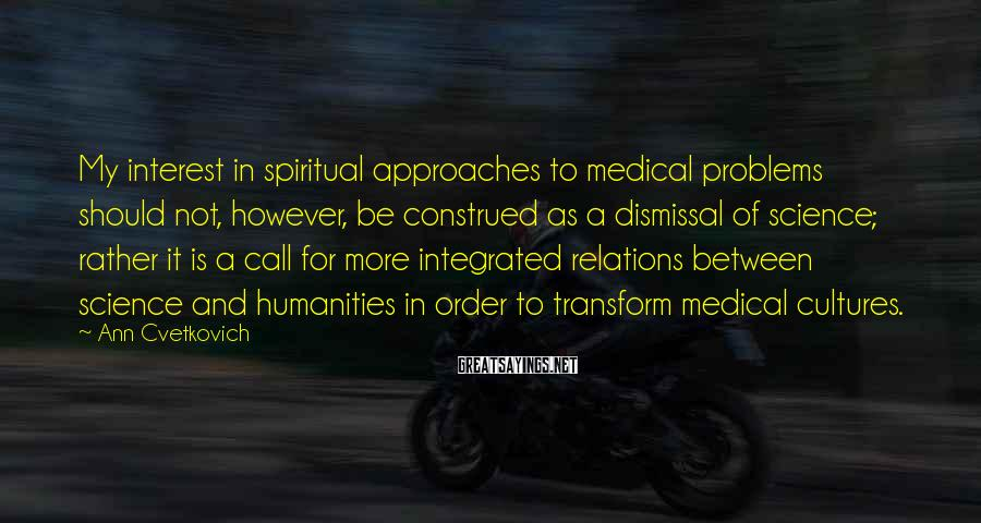 Ann Cvetkovich Sayings: My interest in spiritual approaches to medical problems should not, however, be construed as a