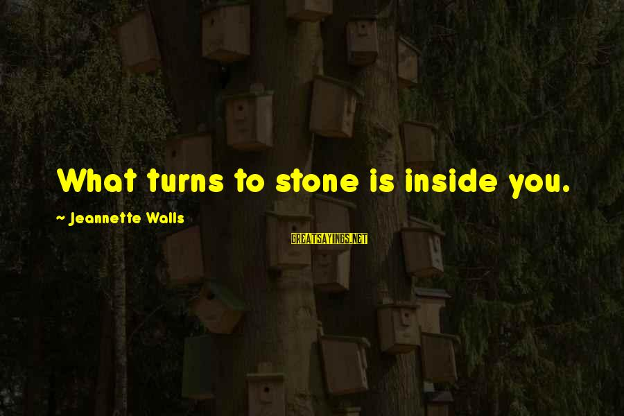 Ann Maria Rousey Demars Sayings By Jeannette Walls: What turns to stone is inside you.