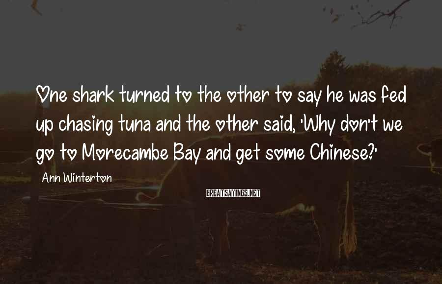 Ann Winterton Sayings: One shark turned to the other to say he was fed up chasing tuna and