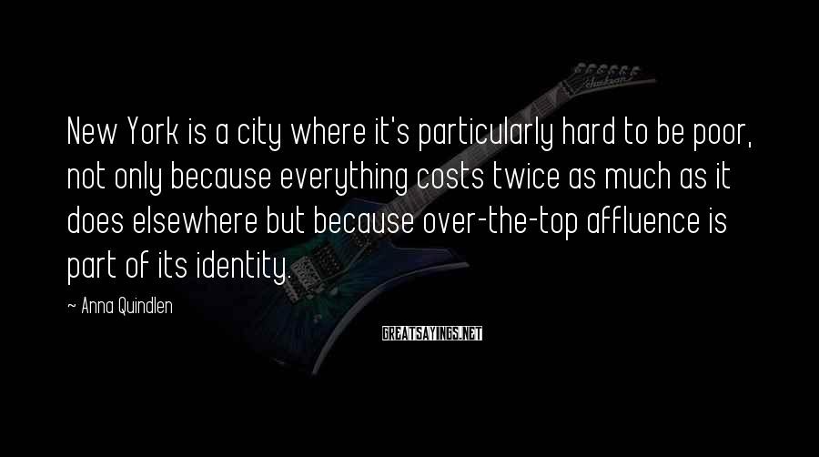 Anna Quindlen Sayings: New York is a city where it's particularly hard to be poor, not only because