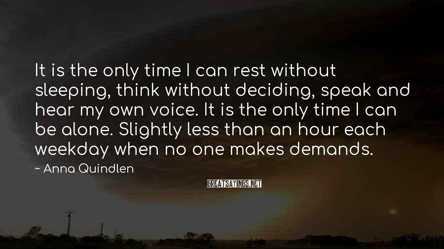 Anna Quindlen Sayings: It is the only time I can rest without sleeping, think without deciding, speak and