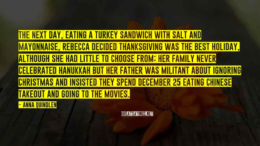 Anna Quindlen Sayings: The next day, eating a turkey sandwich with salt and mayonnaise, Rebecca decided Thanksgiving was