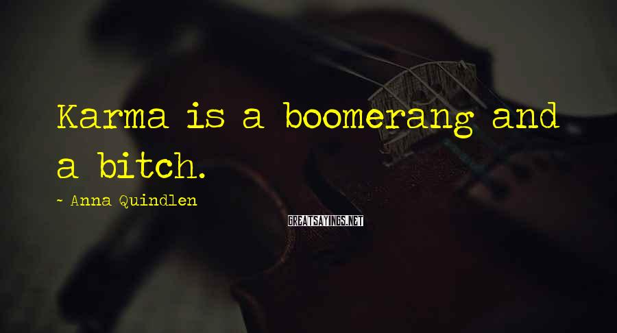Anna Quindlen Sayings: Karma is a boomerang and a bitch.