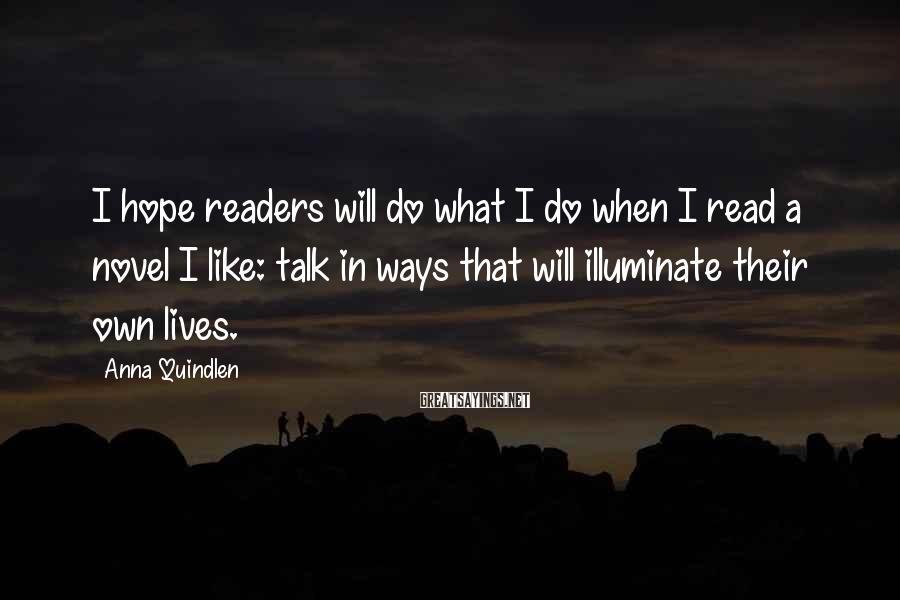 Anna Quindlen Sayings: I hope readers will do what I do when I read a novel I like: