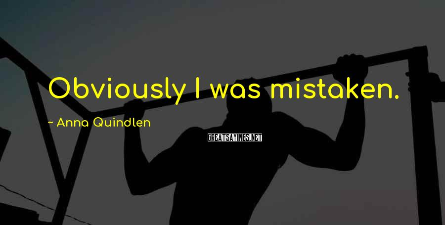 Anna Quindlen Sayings: Obviously I was mistaken.
