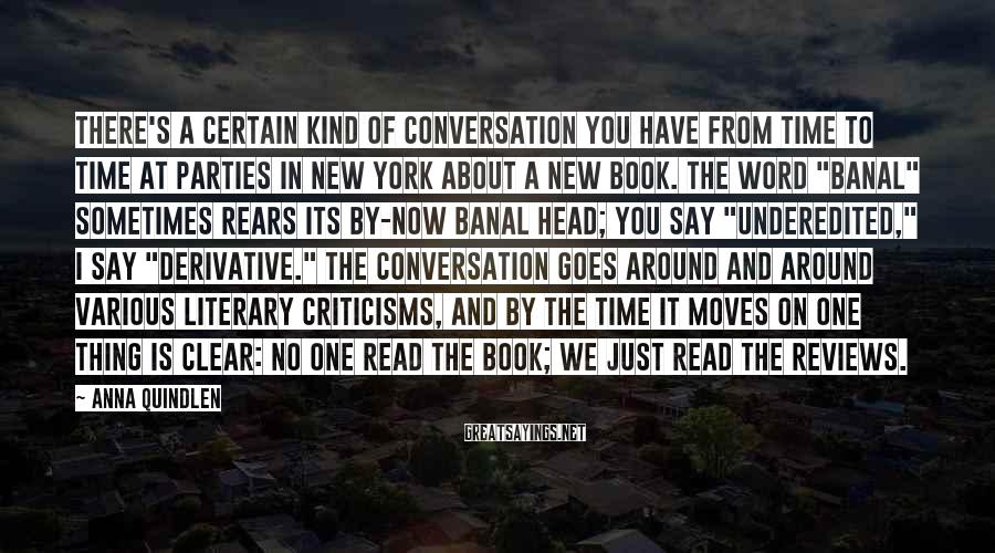 Anna Quindlen Sayings: There's a certain kind of conversation you have from time to time at parties in