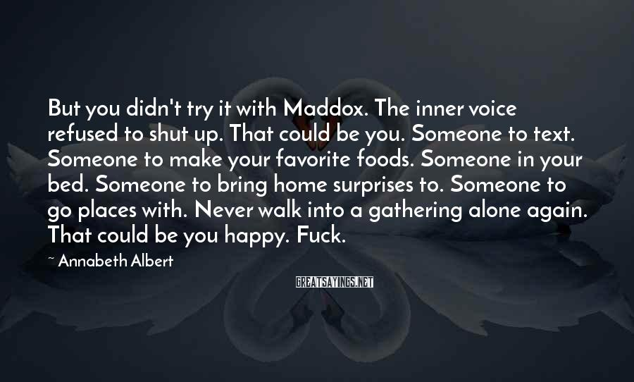 Annabeth Albert Sayings: But you didn't try it with Maddox. The inner voice refused to shut up. That