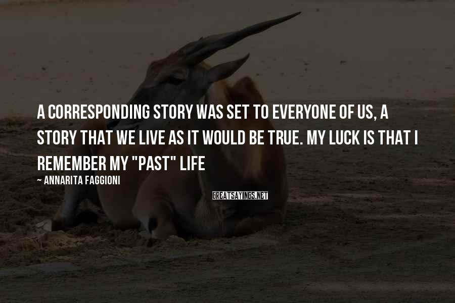 Annarita Faggioni Sayings: A corresponding story was set to everyone of us, a story that we live as