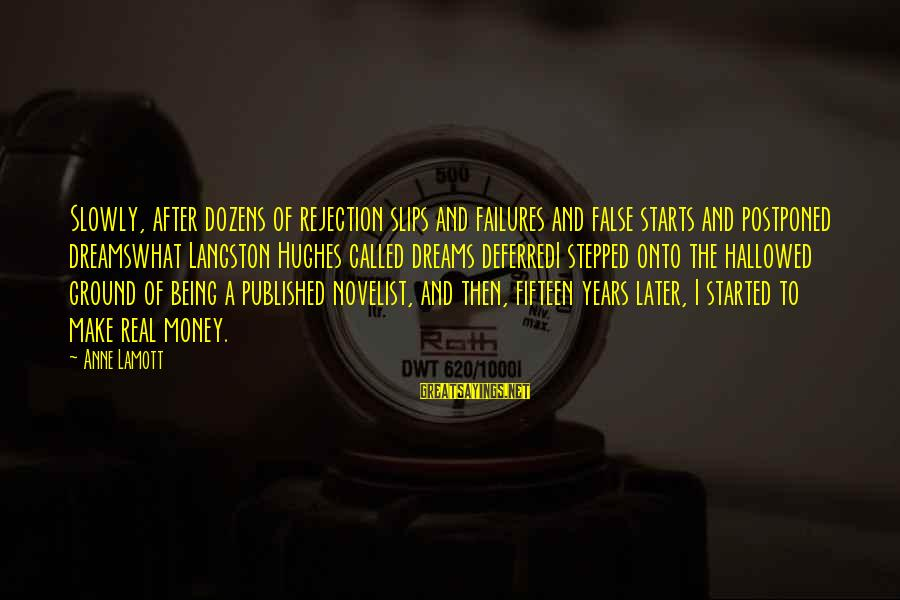 Anne B Real Sayings By Anne Lamott: Slowly, after dozens of rejection slips and failures and false starts and postponed dreamswhat Langston