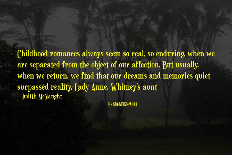 Anne B Real Sayings By Judith McNaught: Childhood romances always seem so real, so enduring, when we are separated from the object