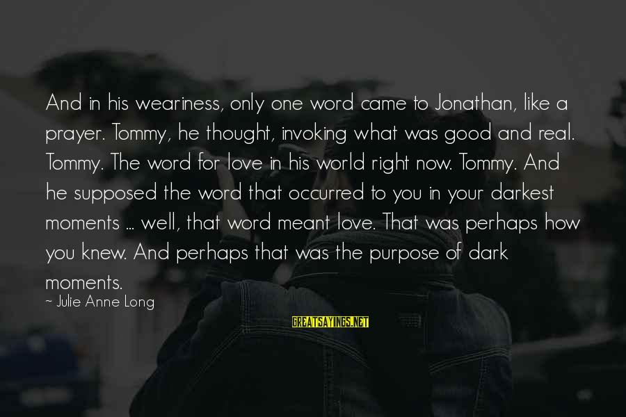Anne B Real Sayings By Julie Anne Long: And in his weariness, only one word came to Jonathan, like a prayer. Tommy, he