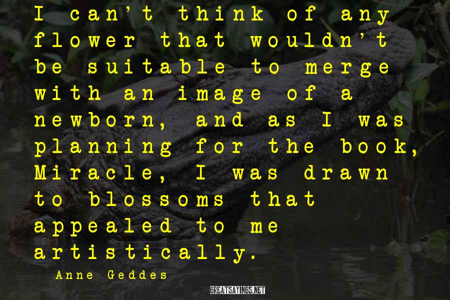 Anne Geddes Sayings: I can't think of any flower that wouldn't be suitable to merge with an image