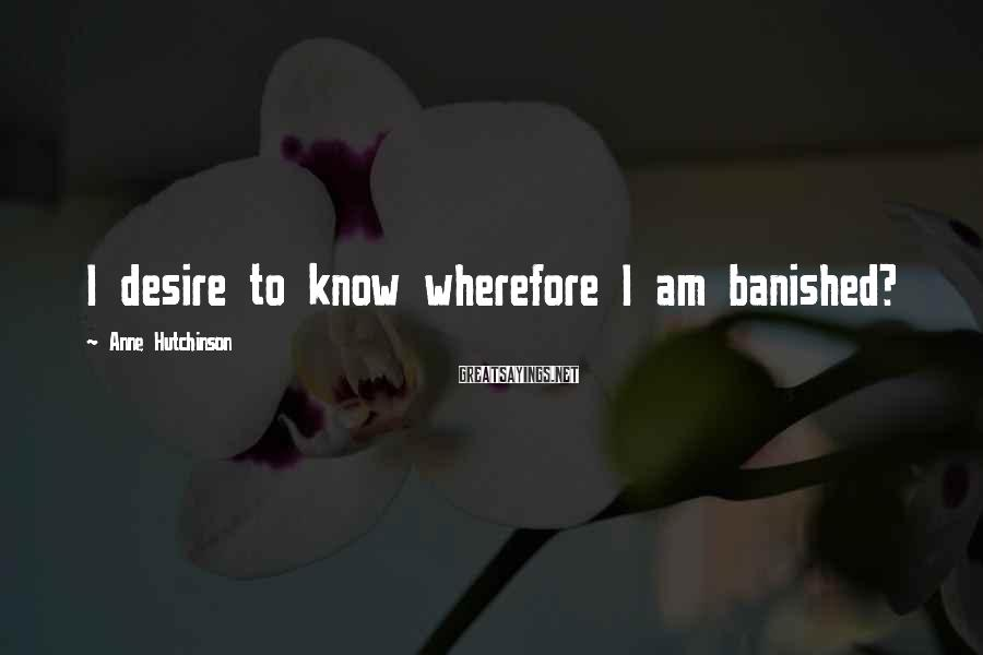 Anne Hutchinson Sayings: I desire to know wherefore I am banished?