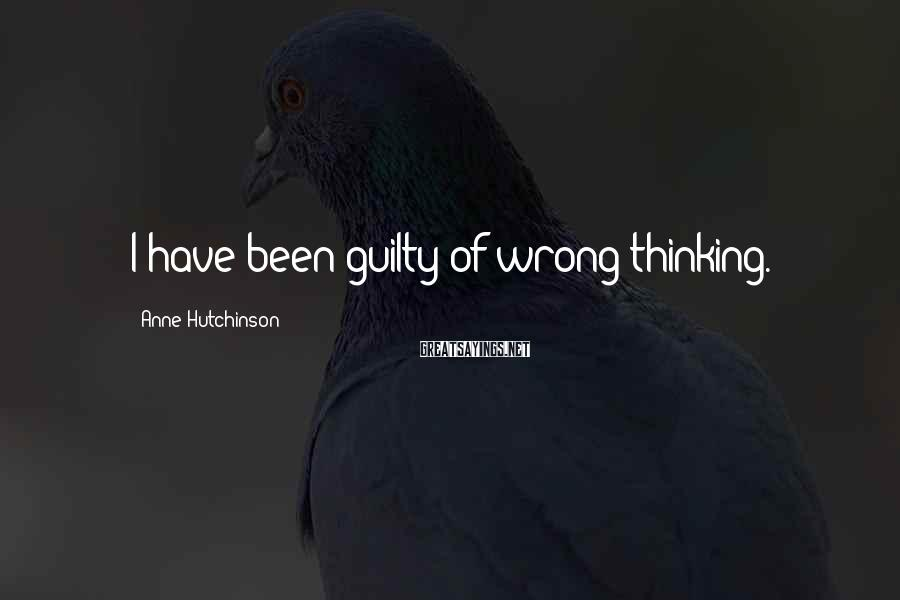 Anne Hutchinson Sayings: I have been guilty of wrong thinking.