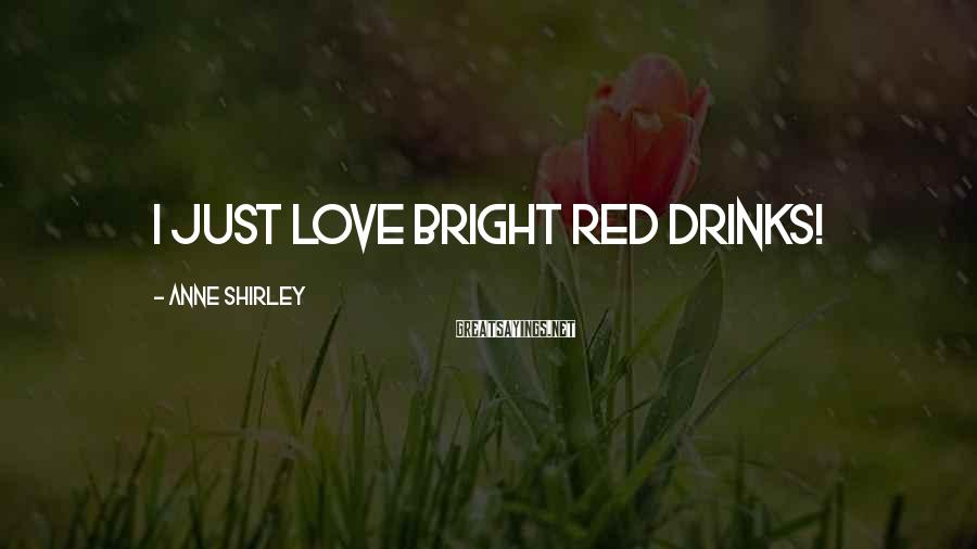 Anne Shirley Sayings: I just love bright red drinks!