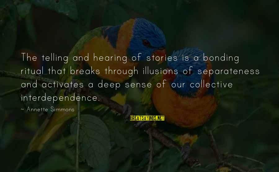 Annette Simmons Sayings By Annette Simmons: The telling and hearing of stories is a bonding ritual that breaks through illusions of