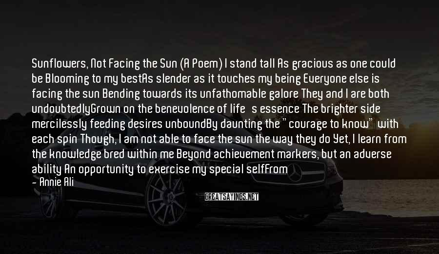 Annie Ali Sayings: Sunflowers, Not Facing the Sun (A Poem) I stand tall As gracious as one could
