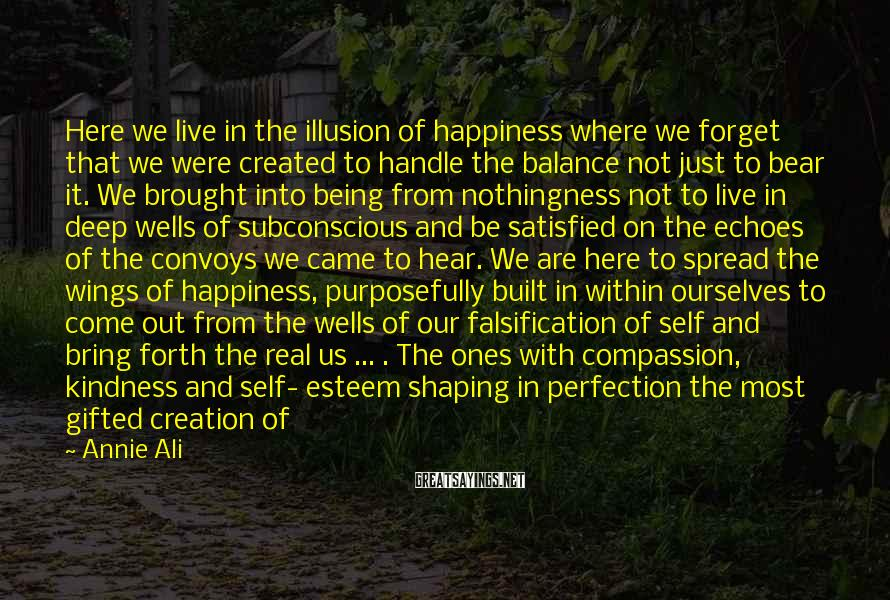 Annie Ali Sayings: Here we live in the illusion of happiness where we forget that we were created