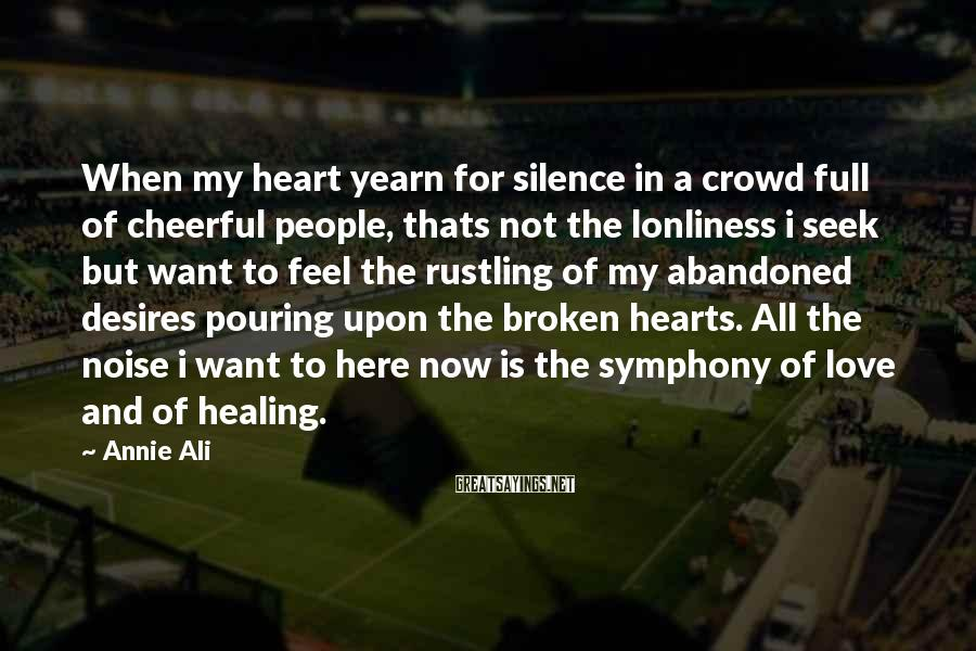 Annie Ali Sayings: When my heart yearn for silence in a crowd full of cheerful people, thats not