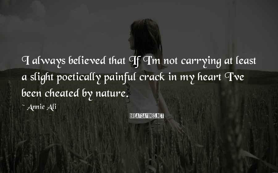 Annie Ali Sayings: I always believed that If I'm not carrying at least a slight poetically painful crack